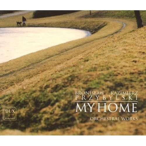 Bronislaw Kazimierz Przyybylski - My Home (Orchesterwerke, 2 CD)