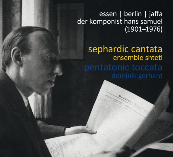 shtetl: essen - berlin - jaffa - der komponist hans samuel (1901-1976)